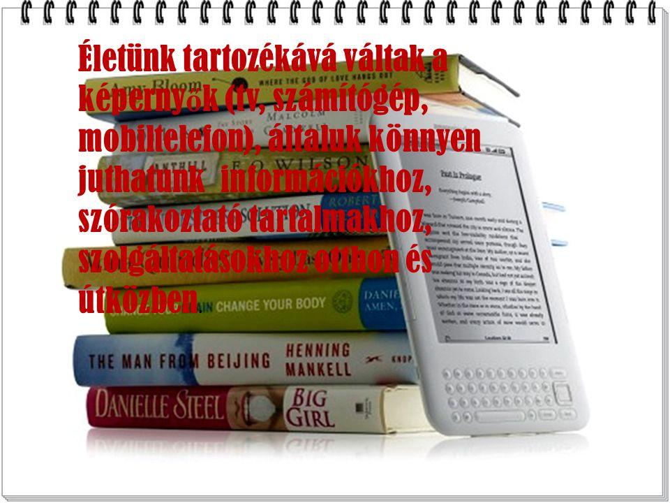 Bár könyvet szívesebben olvassuk hagyományos formában, papírra nyomtatva, vannak esetek és helyzetek, amikor terjedelménél, súlyánál fogva nem tudjuk magunkkal vinni, holott munkához, tanuláshoz, szórakozáshoz jó lenne, ha kéznél lenne.