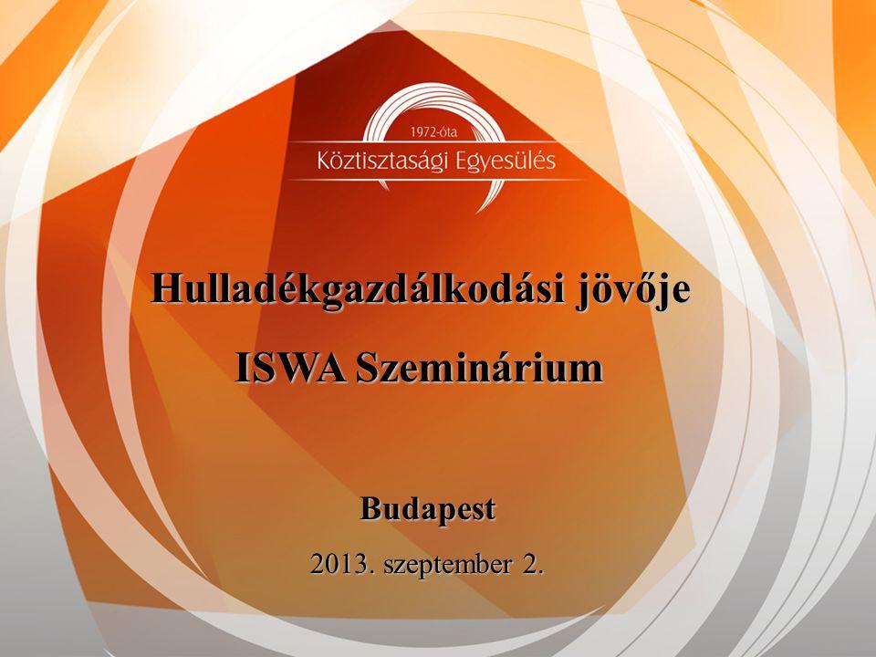 Hulladékgazdálkodási jövője ISWA Szeminárium Budapest 2013. szeptember 2.