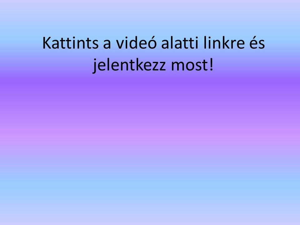 Kattints a videó alatti linkre és jelentkezz most!