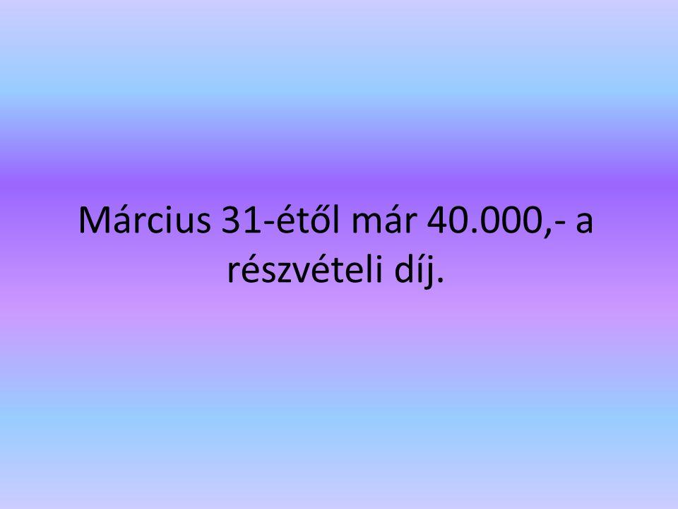 Március 31-étől már 40.000,- a részvételi díj.
