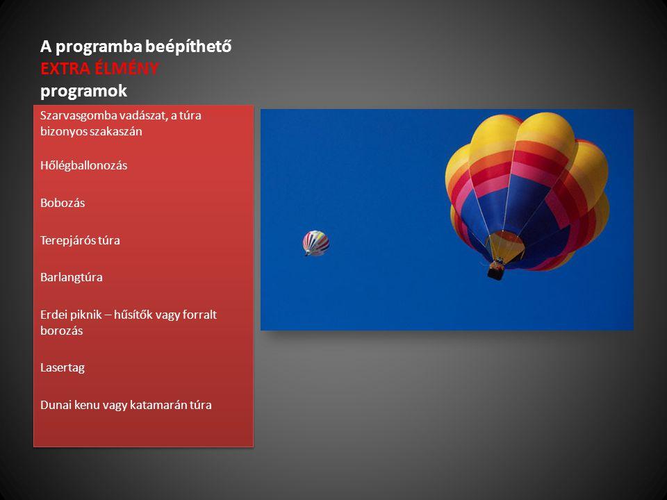A programba beépíthető EXTRA ÉLMÉNY programok Szarvasgomba vadászat, a túra bizonyos szakaszán Hőlégballonozás Bobozás Terepjárós túra Barlangtúra Erd