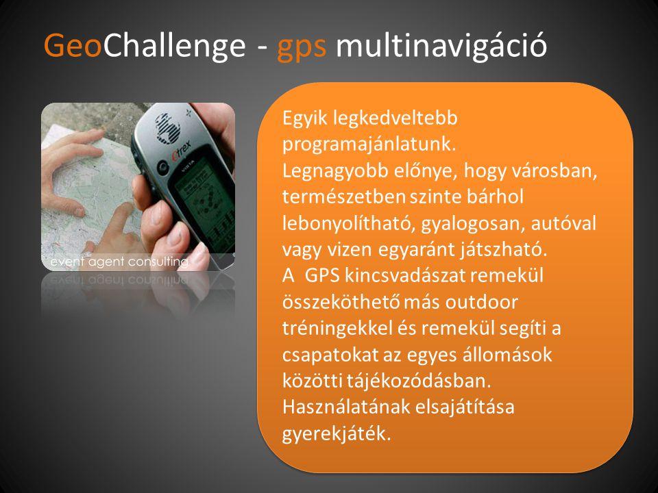 GeoChallenge - gps multinavigáció Egyik legkedveltebb programajánlatunk. Legnagyobb előnye, hogy városban, természetben szinte bárhol lebonyolítható,