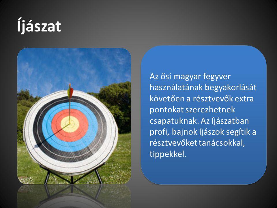 Íjászat Az ősi magyar fegyver használatának begyakorlását követően a résztvevők extra pontokat szerezhetnek csapatuknak. Az íjászatban profi, bajnok í