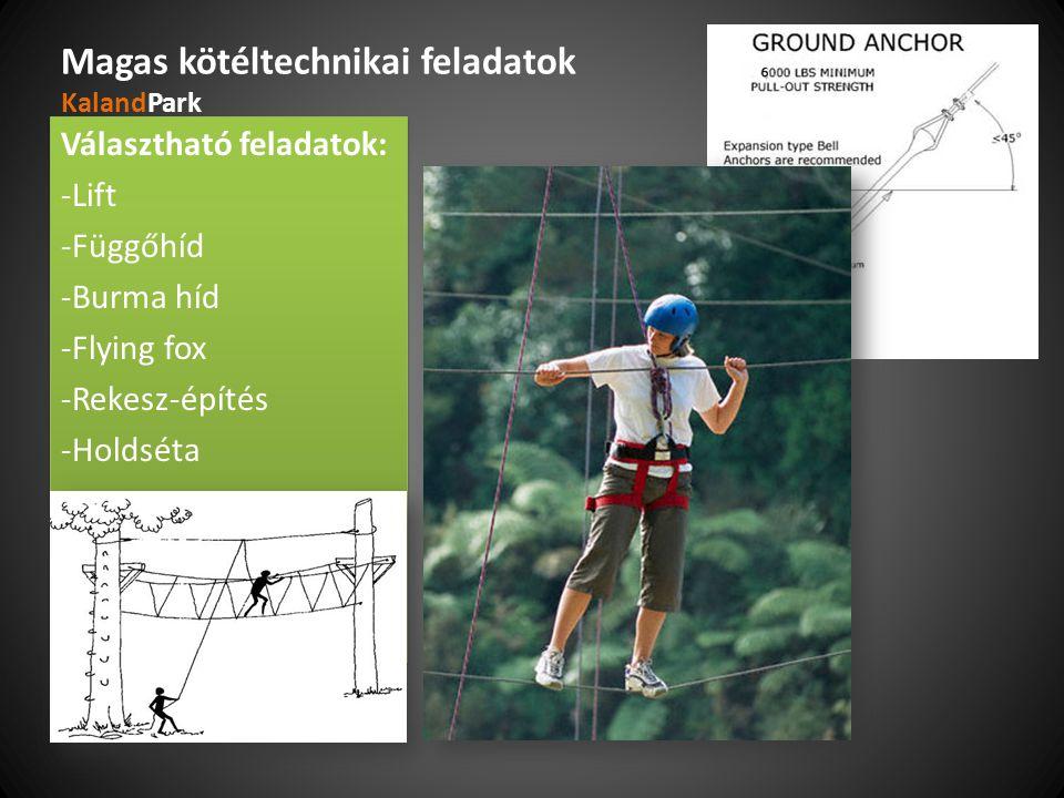 Magas kötéltechnikai feladatok KalandPark Választható feladatok: -Lift -Függőhíd -Burma híd -Flying fox -Rekesz-építés -Holdséta Választható feladatok