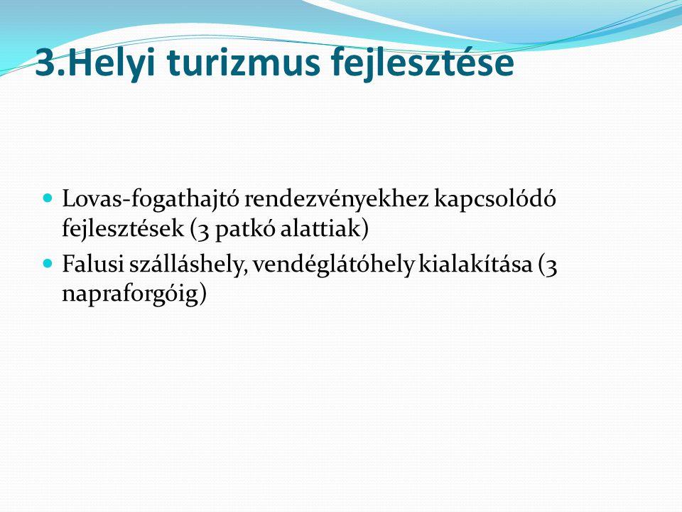 3.Helyi turizmus fejlesztése  Lovas-fogathajtó rendezvényekhez kapcsolódó fejlesztések (3 patkó alattiak)  Falusi szálláshely, vendéglátóhely kialakítása (3 napraforgóig)