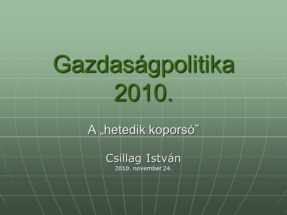 """Gazdaságpolitika 2010. A """"hetedik koporsó Csillag István 2010. november 24."""