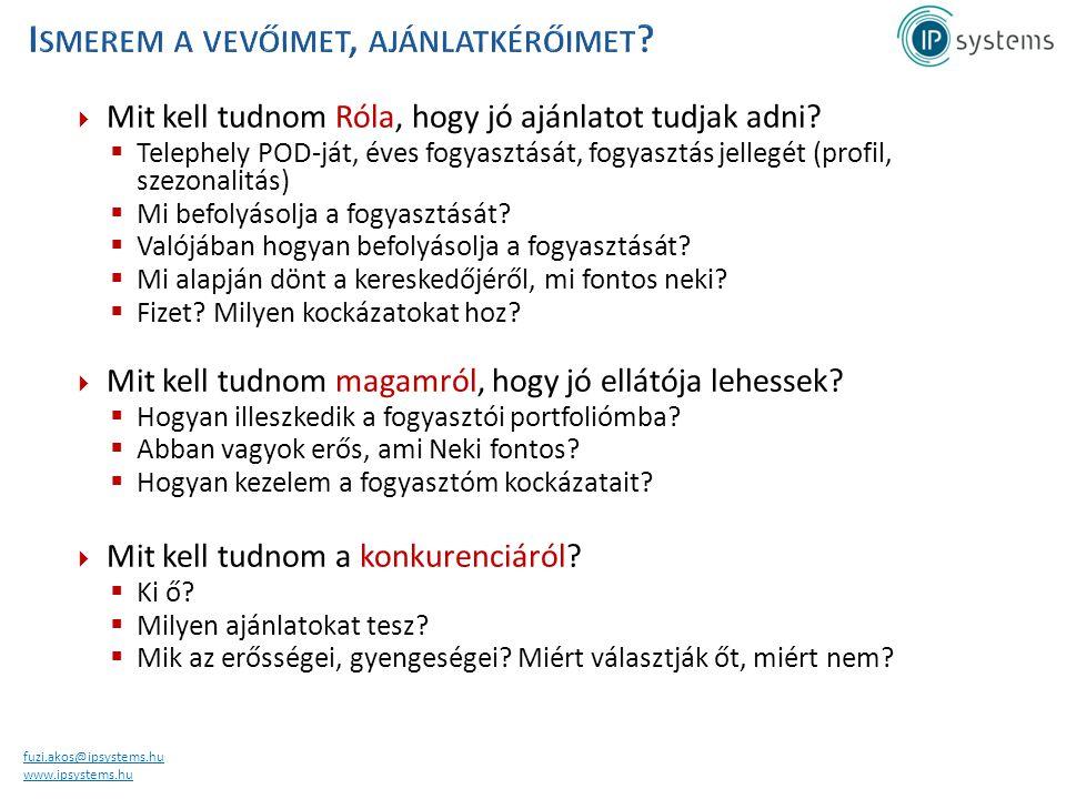 fuzi.akos@ipsystems.hu www.ipsystems.hu  Mit kell tudnom Róla, hogy jó ajánlatot tudjak adni?  Telephely POD-ját, éves fogyasztását, fogyasztás jell