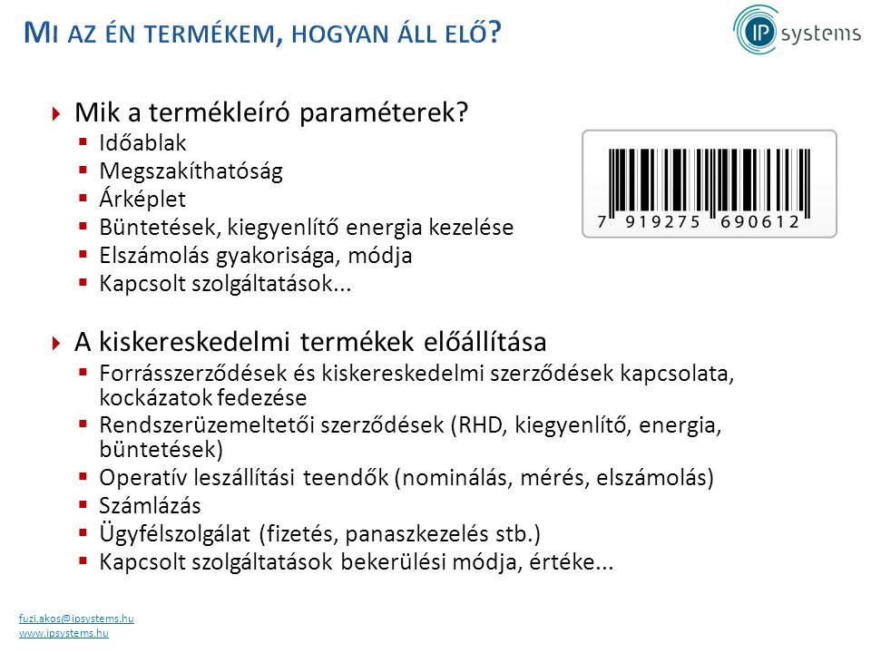fuzi.akos@ipsystems.hu www.ipsystems.hu  Mik a termékleíró paraméterek?  Időablak  Megszakíthatóság  Árképlet  Büntetések, kiegyenlítő energia ke