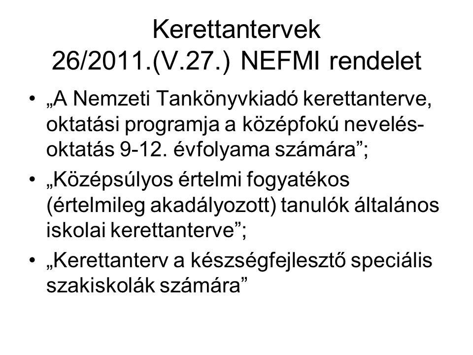 """Kerettantervek 26/2011.(V.27.) NEFMI rendelet •""""A Nemzeti Tankönyvkiadó kerettanterve, oktatási programja a középfokú nevelés- oktatás 9-12."""