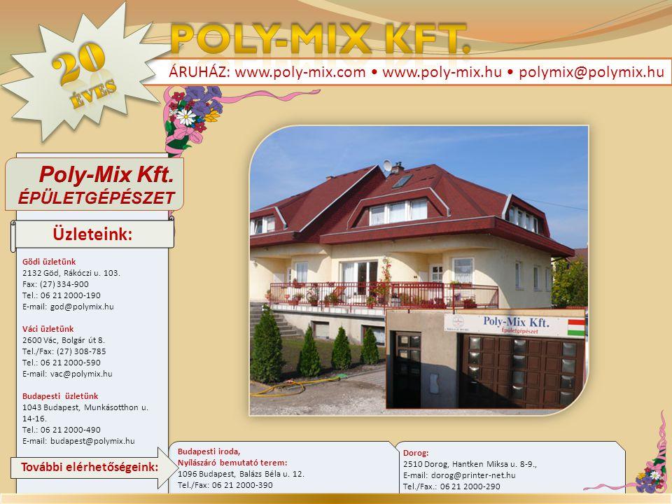 ÁRUHÁZ: www.poly-mix.com • www.poly-mix.hu • polymix@polymix.hu Üzleteink Budapest, Munkásotthon u.