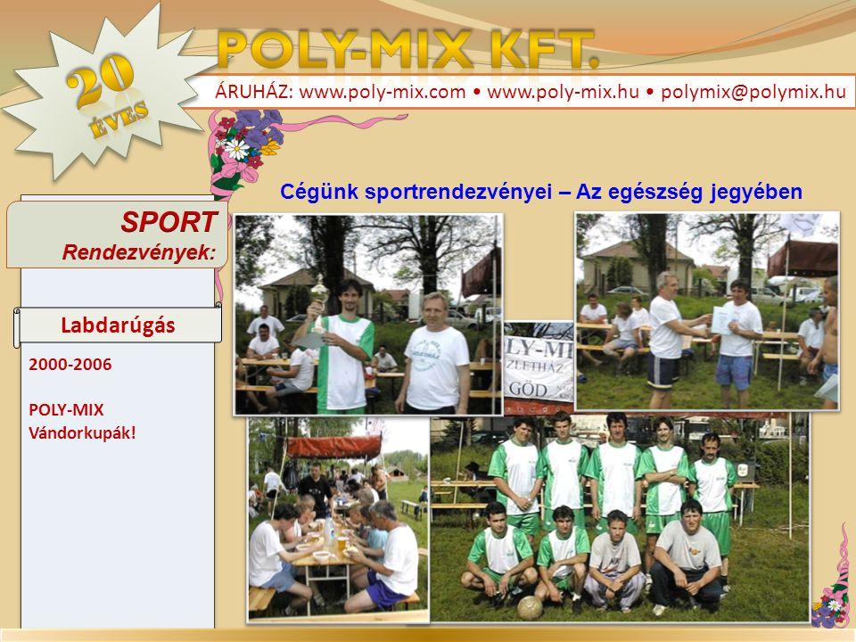 2000-2006 POLY-MIX Vándorkupák! 2000-2006 POLY-MIX Vándorkupák! ÁRUHÁZ: www.poly-mix.com • www.poly-mix.hu • polymix@polymix.hu Labdarúgás Cégünk spor
