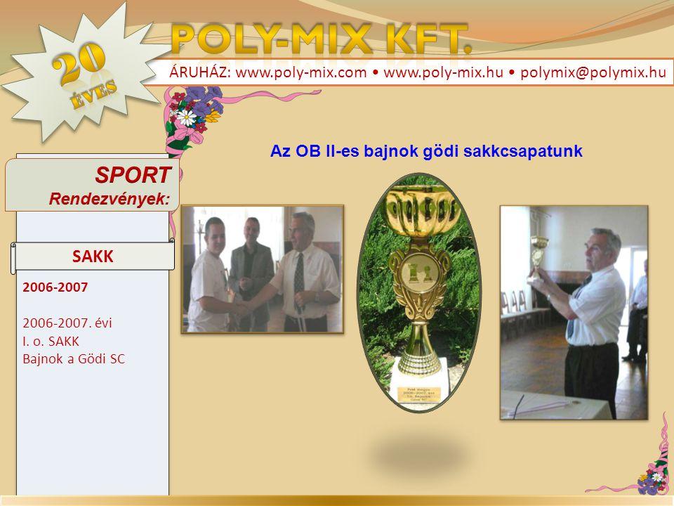 2006-2007 2006-2007. évi I. o. SAKK Bajnok a Gödi SC 2006-2007 2006-2007. évi I. o. SAKK Bajnok a Gödi SC ÁRUHÁZ: www.poly-mix.com • www.poly-mix.hu •