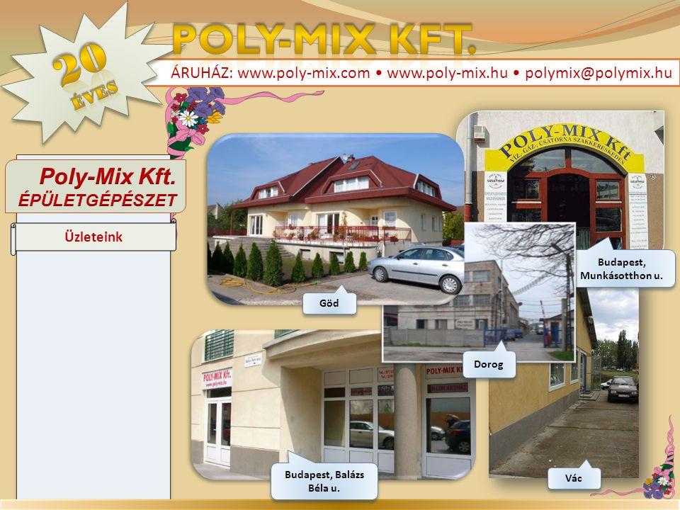 ÁRUHÁZ: www.poly-mix.com • www.poly-mix.hu • polymix@polymix.hu Üzleteink Budapest, Munkásotthon u. Dorog Göd Vác Budapest, Balázs Béla u.