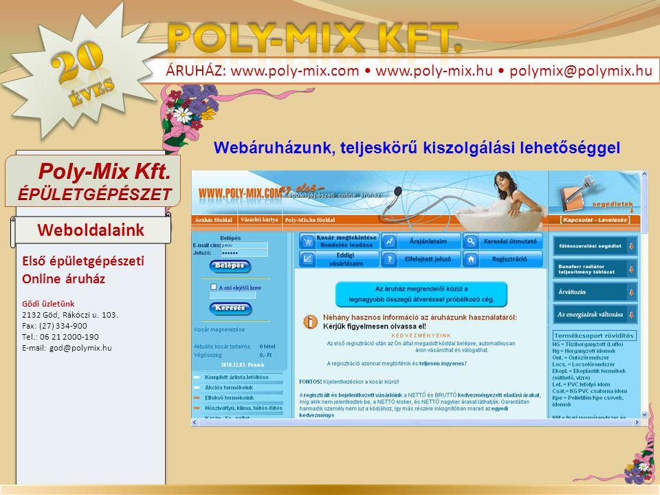 Első épületgépészeti Online áruház Gödi üzletünk 2132 Göd, Rákóczi u. 103. Fax: (27) 334-900 Tel.: 06 21 2000-190 E-mail: god@polymix.hu Első épületgé