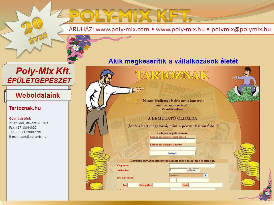 Tartoznak.hu Gödi üzletünk 2132 Göd, Rákóczi u. 103. Fax: (27) 334-900 Tel.: 06 21 2000-190 E-mail: god@polymix.hu Tartoznak.hu Gödi üzletünk 2132 Göd