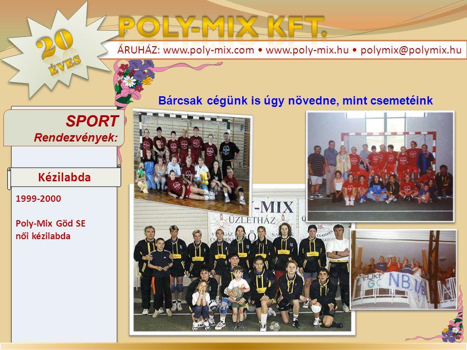 1999-2000 Poly-Mix Göd SE női kézilabda 1999-2000 Poly-Mix Göd SE női kézilabda ÁRUHÁZ: www.poly-mix.com • www.poly-mix.hu • polymix@polymix.hu Kézila