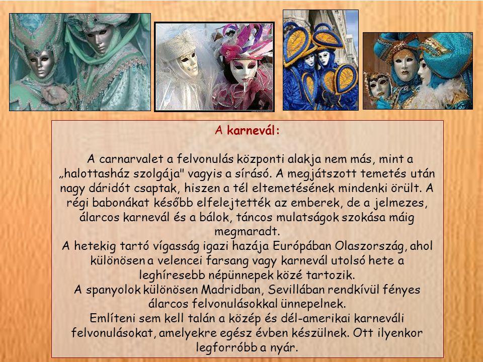 """A karnevál: A carnarvalet a felvonulás központi alakja nem más, mint a """"halottasház szolgája vagyis a sírásó."""