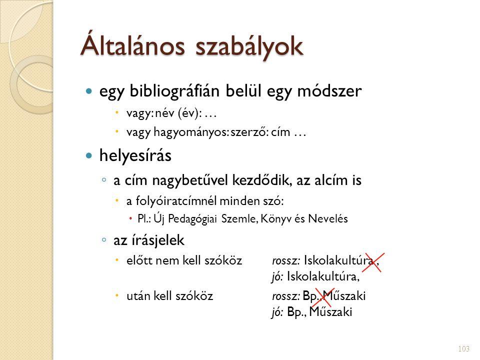 Általános szabályok  egy bibliográfián belül egy módszer  vagy: név (év): …  vagy hagyományos: szerző: cím …  helyesírás ◦ a cím nagybetűvel kezdő