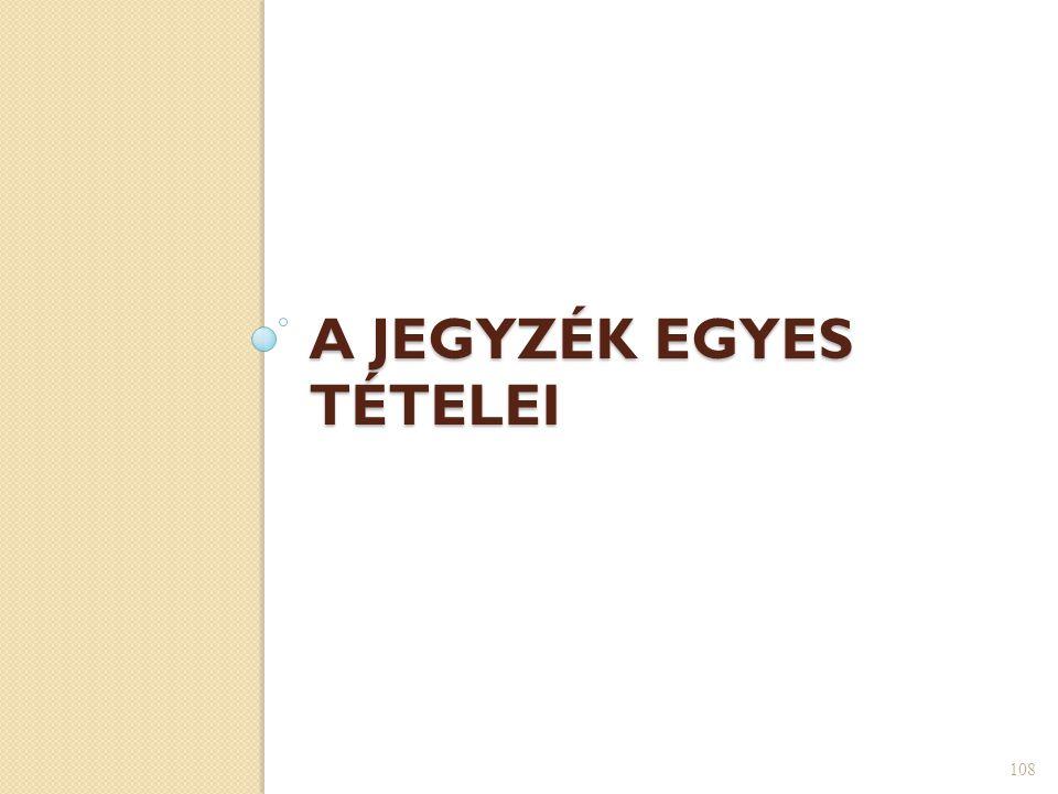 A JEGYZÉK EGYES TÉTELEI 108
