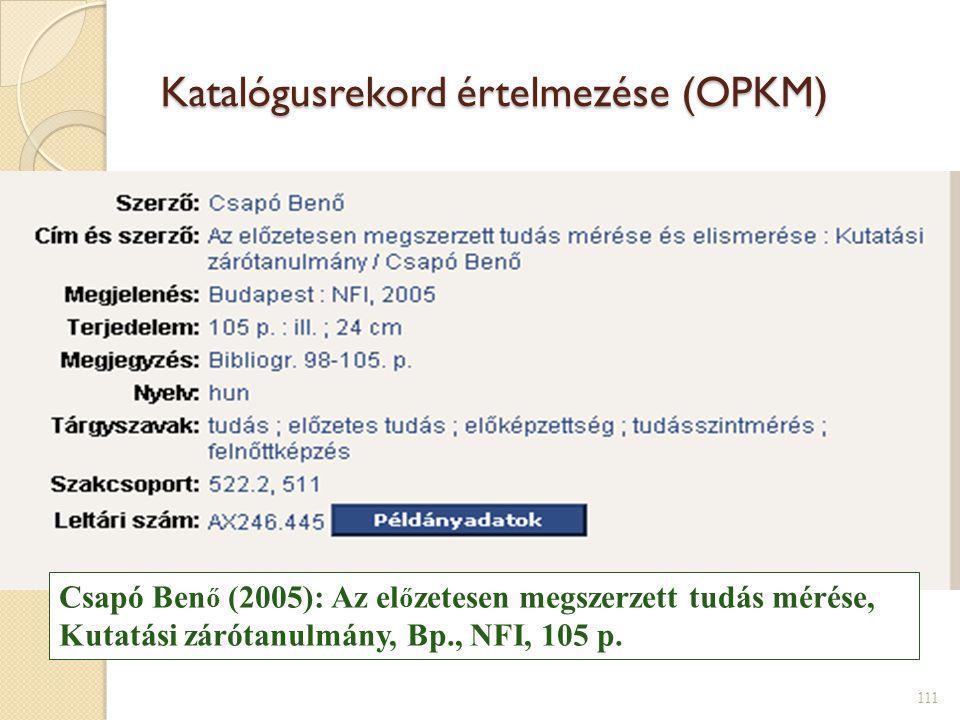 Katalógusrekord értelmezése (OPKM) 111 Csapó Ben ő (2005): Az el ő zetesen megszerzett tudás mérése, Kutatási zárótanulmány, Bp., NFI, 105 p.