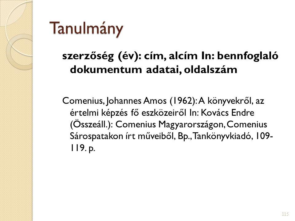 Tanulmány szerzőség (év): cím, alcím In: bennfoglaló dokumentum adatai, oldalszám Comenius, Johannes Amos (1962): A könyvekről, az értelmi képzés fő e