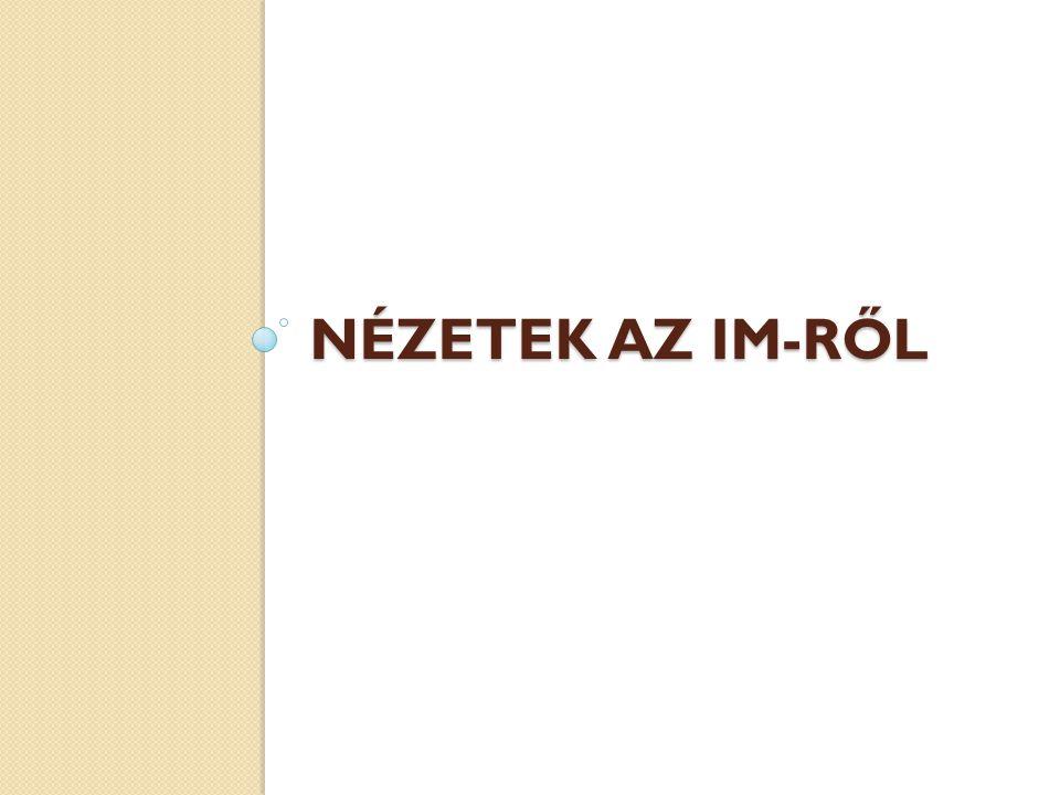 NÉZETEK AZ IM-RŐL