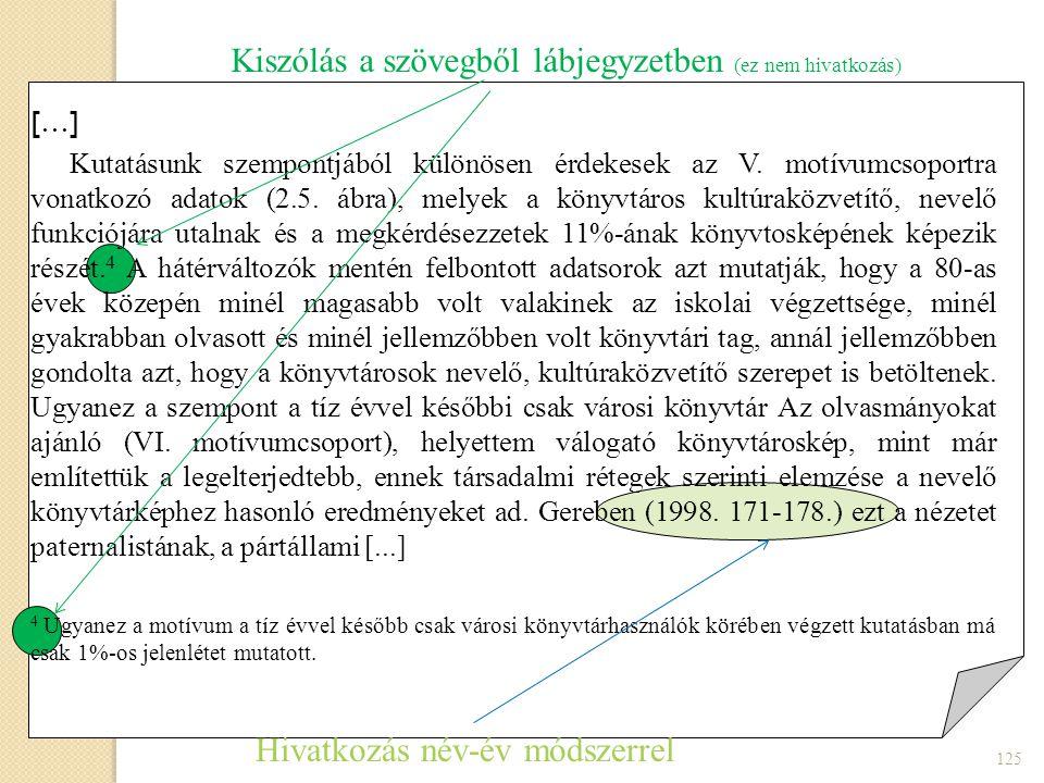 […] Kutatásunk szempontjából különösen érdekesek az V. motívumcsoportra vonatkozó adatok (2.5. ábra), melyek a könyvtáros kultúraközvetítő, nevelő fun