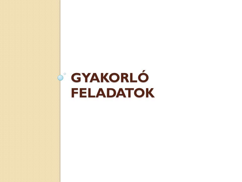 GYAKORLÓ FELADATOK