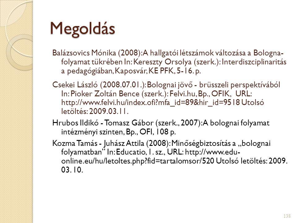 Megoldás Balázsovics Mónika (2008): A hallgatói létszámok változása a Bologna- folyamat tükrében In: Kereszty Orsolya (szerk.): Interdiszciplinaritás a pedagógiában, Kaposvár, KE PFK, 5-16.