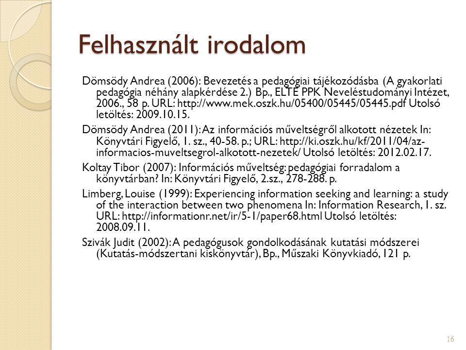 Felhasznált irodalom Dömsödy Andrea (2006): Bevezetés a pedagógiai tájékozódásba (A gyakorlati pedagógia néhány alapkérdése 2.) Bp., ELTE PPK Neveléstudományi Intézet, 2006., 58 p.