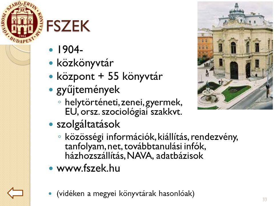 FSZEK  1904-  közkönyvtár  központ + 55 könyvtár  gyűjtemények ◦ helytörténeti, zenei, gyermek, EU, orsz.