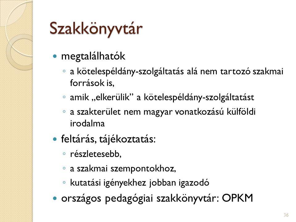 """Szakkönyvtár  megtalálhatók ◦ a kötelespéldány-szolgáltatás alá nem tartozó szakmai források is, ◦ amik """"elkerülik a kötelespéldány-szolgáltatást ◦ a szakterület nem magyar vonatkozású külföldi irodalma  feltárás, tájékoztatás: ◦ részletesebb, ◦ a szakmai szempontokhoz, ◦ kutatási igényekhez jobban igazodó  országos pedagógiai szakkönyvtár: OPKM 36"""