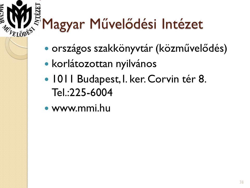 Magyar Művelődési Intézet  országos szakkönyvtár (közművelődés)  korlátozottan nyilvános  1011 Budapest, I. ker. Corvin tér 8. Tel.:225-6004  www.