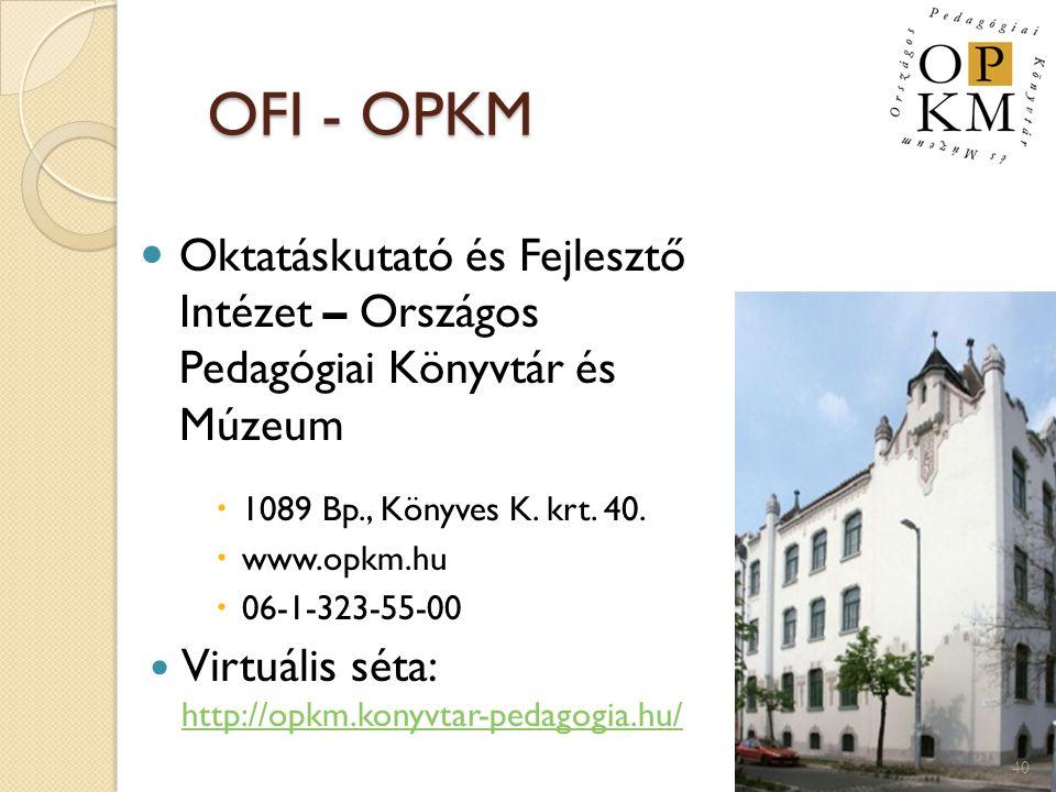 OFI - OPKM OFI - OPKM  Oktatáskutató és Fejlesztő Intézet – Országos Pedagógiai Könyvtár és Múzeum  1089 Bp., Könyves K. krt. 40.  www.opkm.hu  06
