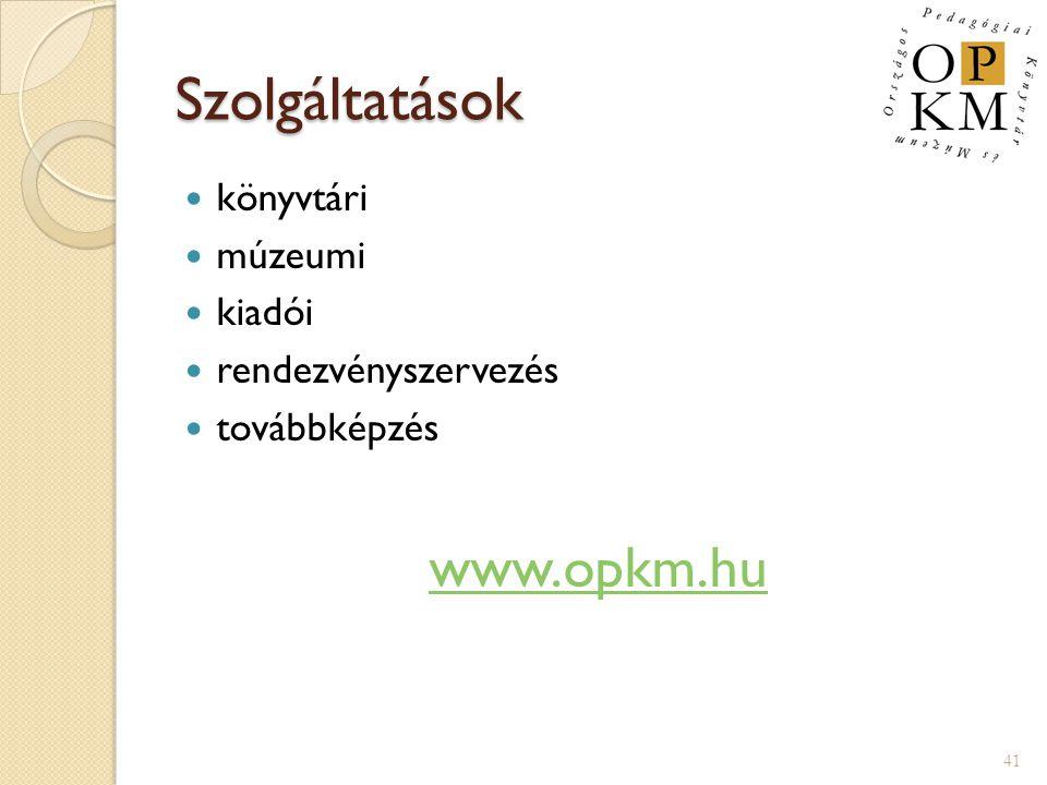 Szolgáltatások  könyvtári  múzeumi  kiadói  rendezvényszervezés  továbbképzés www.opkm.hu 41