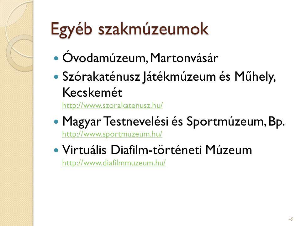 Egyéb szakmúzeumok  Óvodamúzeum, Martonvásár  Szórakaténusz Játékmúzeum és Műhely, Kecskemét http://www.szorakatenusz.hu/ http://www.szorakatenusz.h