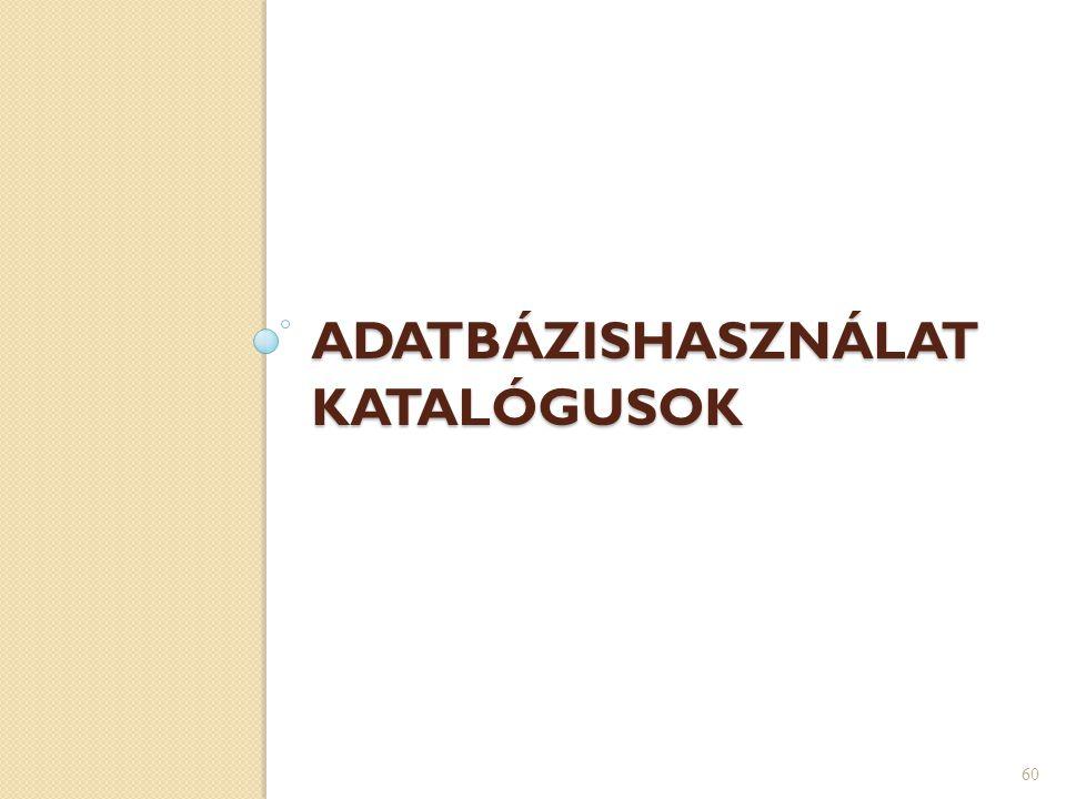 ADATBÁZISHASZNÁLAT KATALÓGUSOK 60