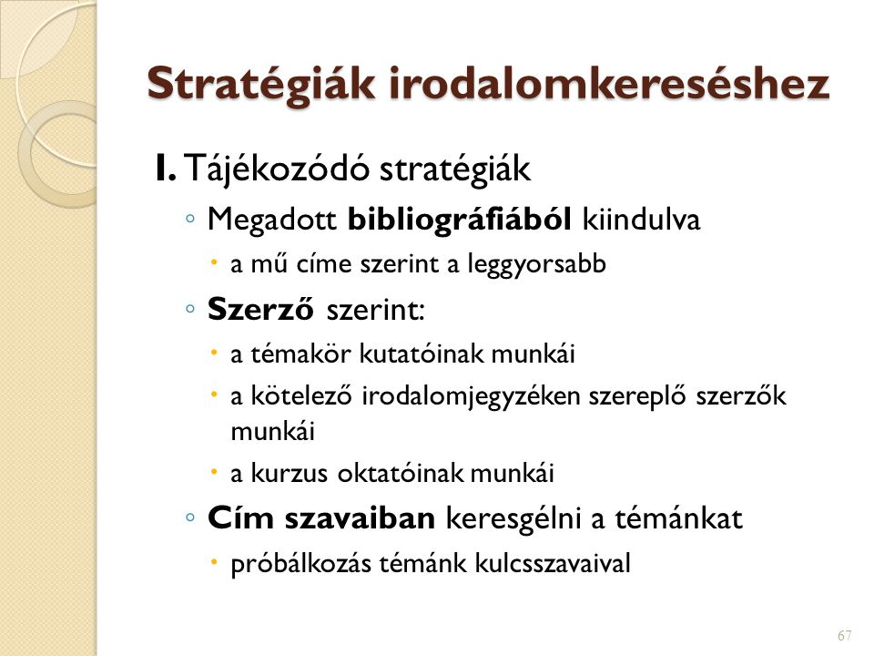 Stratégiák irodalomkereséshez I. Tájékozódó stratégiák ◦ Megadott bibliográfiából kiindulva  a mű címe szerint a leggyorsabb ◦ Szerző szerint:  a té