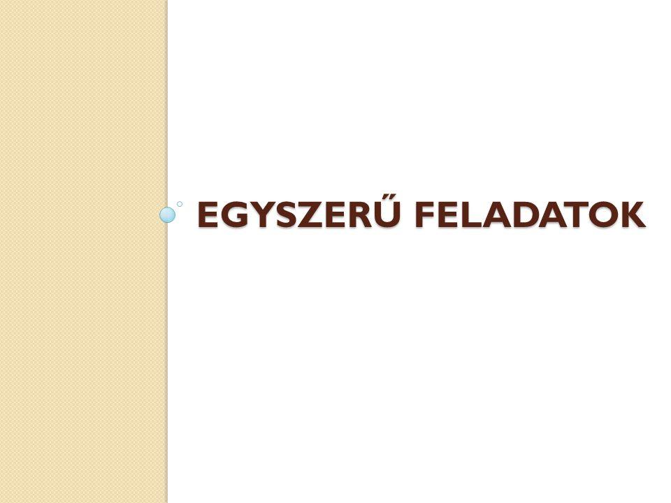EGYSZERŰ FELADATOK