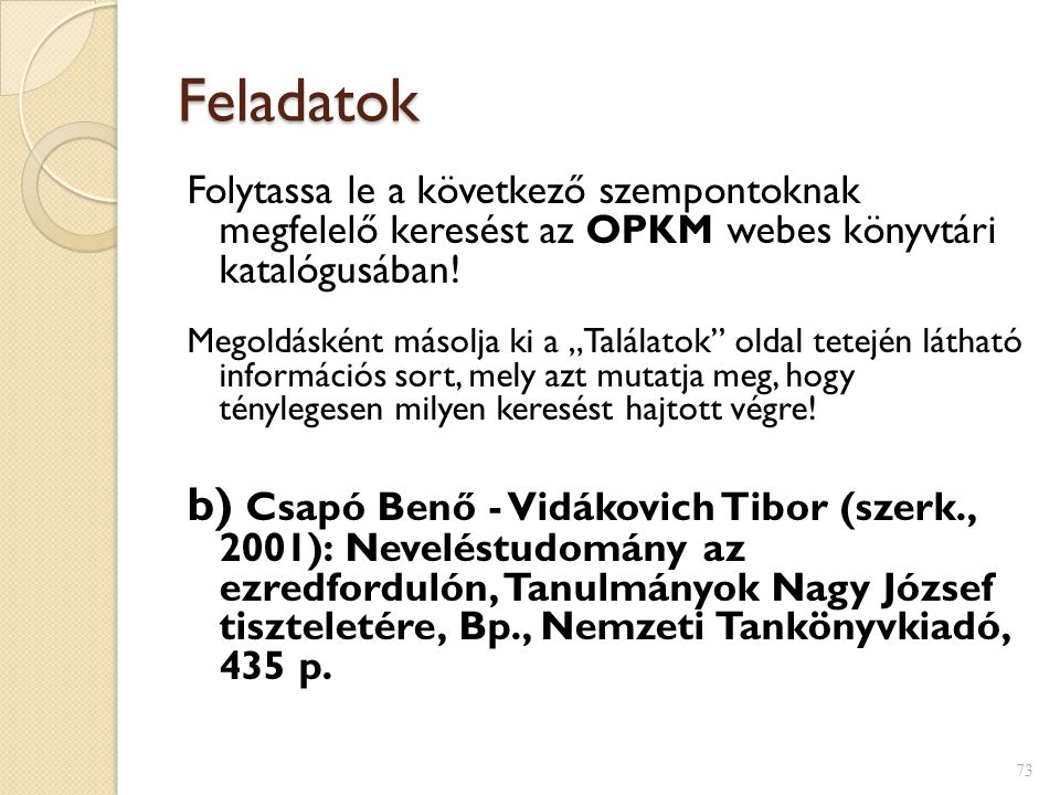 Feladatok Folytassa le a következő szempontoknak megfelelő keresést az OPKM webes könyvtári katalógusában.
