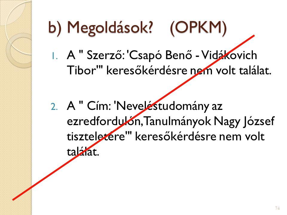 b) Megoldások? (OPKM) 1. A