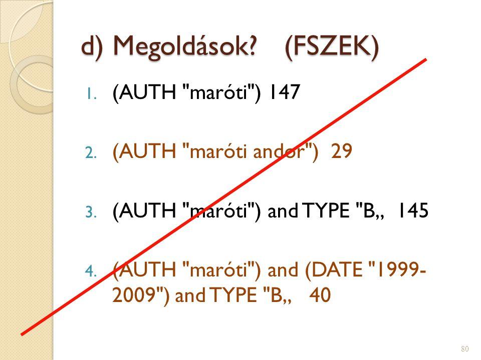 d) Megoldások.(FSZEK) 1. (AUTH maróti ) 147 2. (AUTH maróti andor ) 29 3.