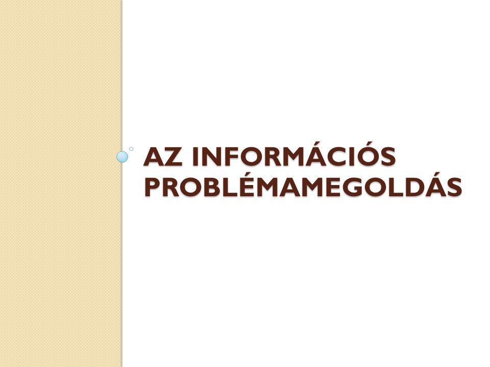 AZ INFORMÁCIÓS PROBLÉMAMEGOLDÁS