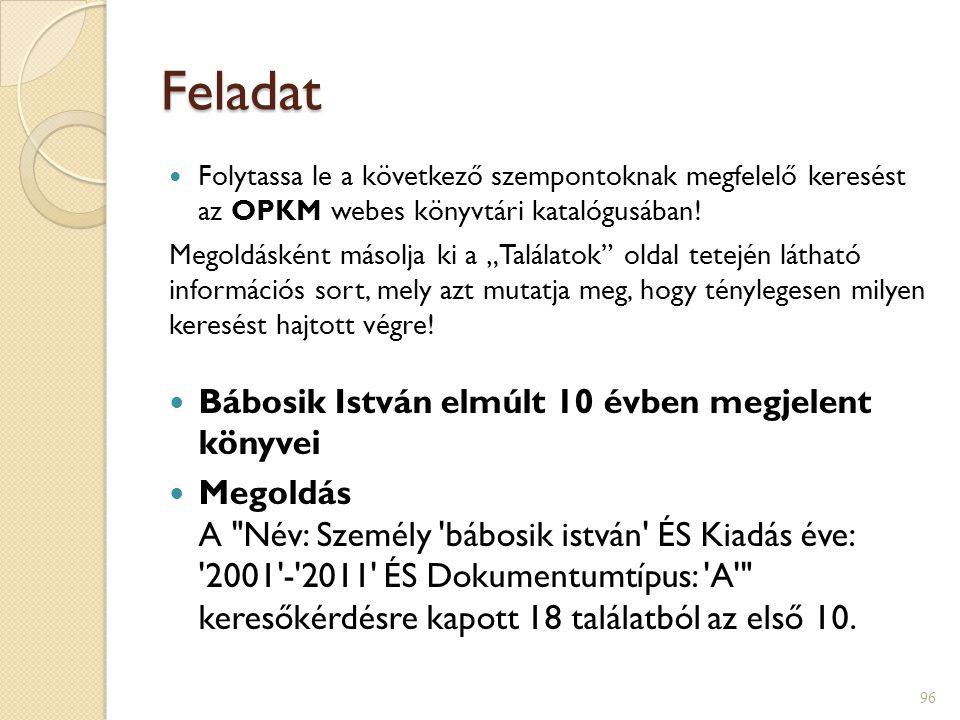 """Feladat  Folytassa le a következő szempontoknak megfelelő keresést az OPKM webes könyvtári katalógusában! Megoldásként másolja ki a """"Találatok"""" oldal"""