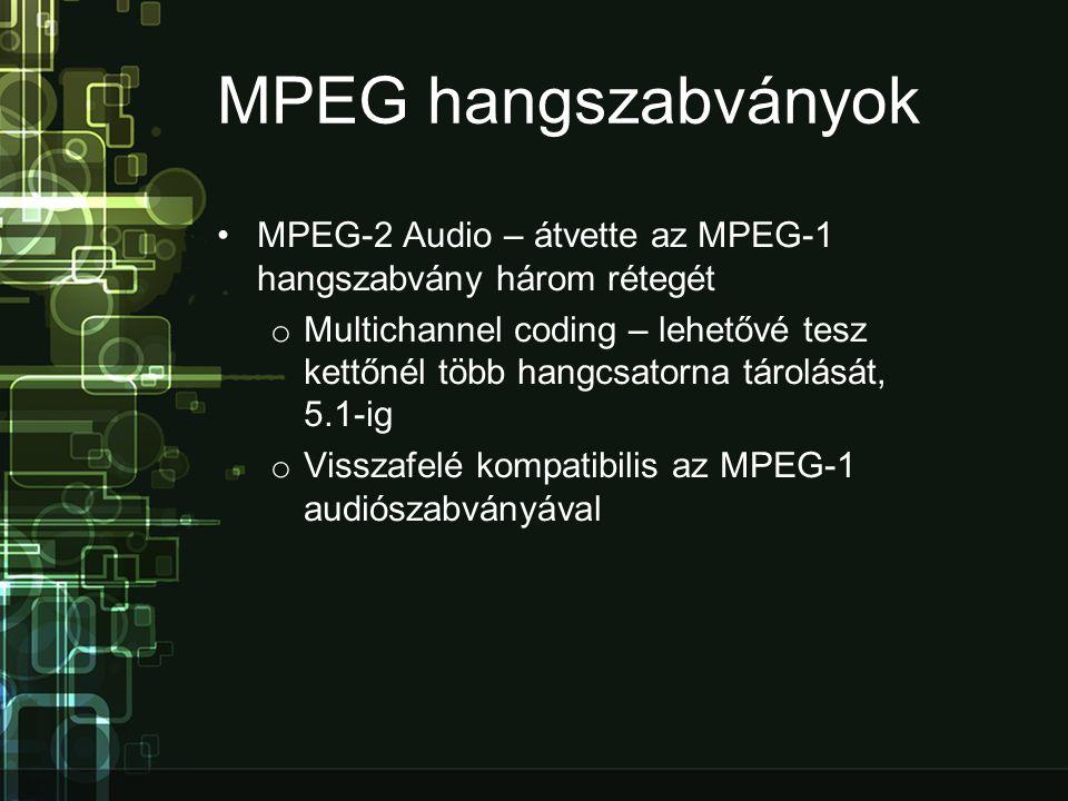 MPEG hangszabványok •MPEG-2 Audio – átvette az MPEG-1 hangszabvány három rétegét o Multichannel coding – lehetővé tesz kettőnél több hangcsatorna tárolását, 5.1-ig o Visszafelé kompatibilis az MPEG-1 audiószabványával