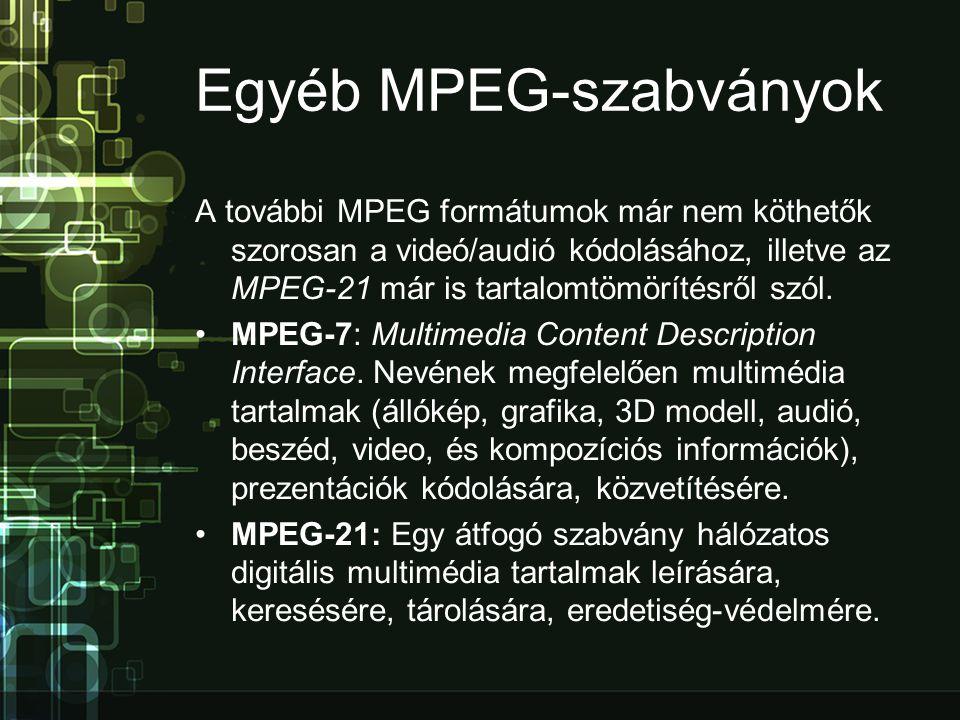 Egyéb MPEG-szabványok A további MPEG formátumok már nem köthetők szorosan a videó/audió kódolásához, illetve az MPEG-21 már is tartalomtömörítésről szól.