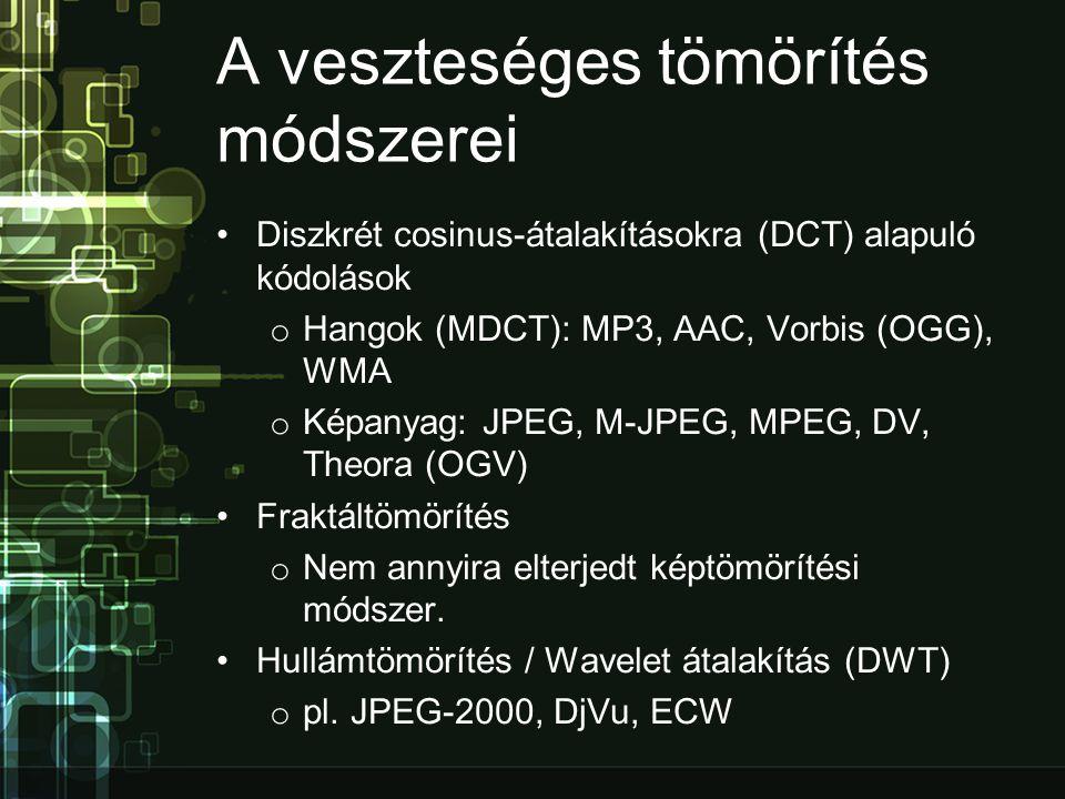 A veszteséges tömörítés módszerei •Diszkrét cosinus-átalakításokra (DCT) alapuló kódolások o Hangok (MDCT): MP3, AAC, Vorbis (OGG), WMA o Képanyag: JPEG, M-JPEG, MPEG, DV, Theora (OGV) •Fraktáltömörítés o Nem annyira elterjedt képtömörítési módszer.