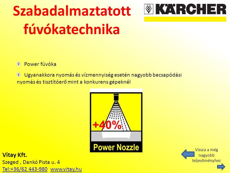 Vitay Kft. Szeged, Dankó Pista u. 4 Tel:+36/62 443-980Tel:+36/62 443-980 www.vitay.huwww.vitay.hu Szabadalmaztatott fúvókatechnika Vissza a még nagyob