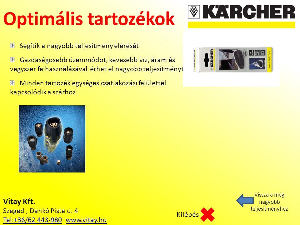 Vitay Kft. Szeged, Dankó Pista u. 4 Tel:+36/62 443-980Tel:+36/62 443-980 www.vitay.huwww.vitay.hu Optimális tartozékok Vissza a még nagyobb teljesítmé