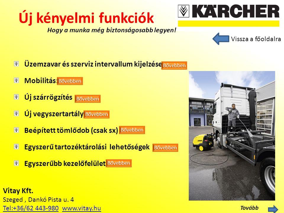 Vitay Kft. Szeged, Dankó Pista u. 4 Tel:+36/62 443-980Tel:+36/62 443-980 www.vitay.huwww.vitay.hu Új kényelmi funkciók Hogy a munka még biztonságosabb